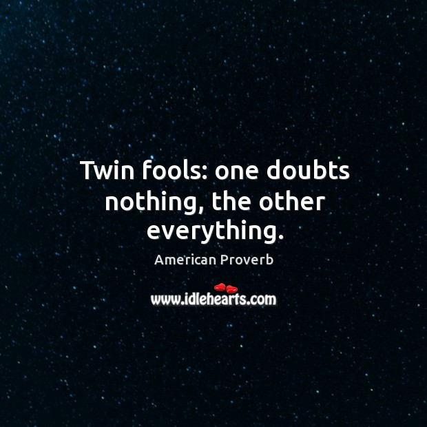 Image, Twin fools: one doubts nothing, the other everything.