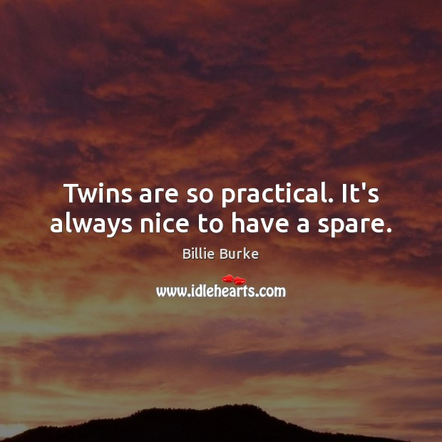 Image, Twins are so practical. It's always nice to have a spare.