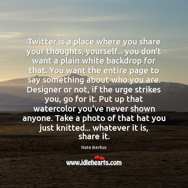 Twitter is a place where you share your thoughts, yourself… you don't Nate Berkus Picture Quote