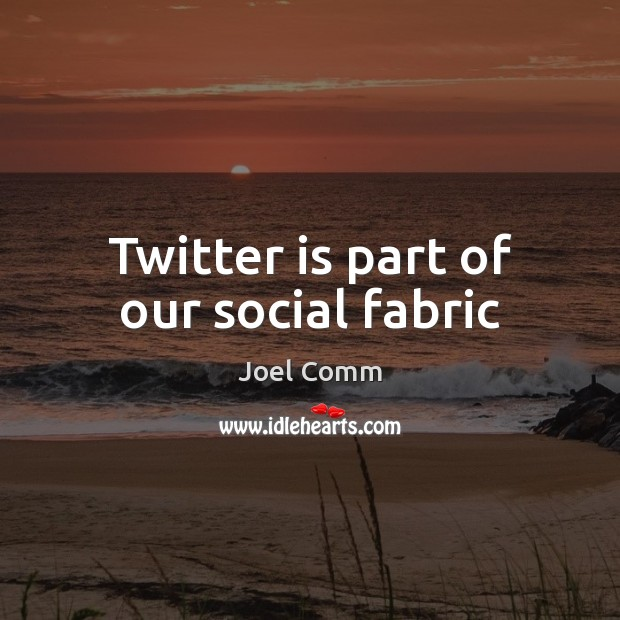Twitter is part of our social fabric Image