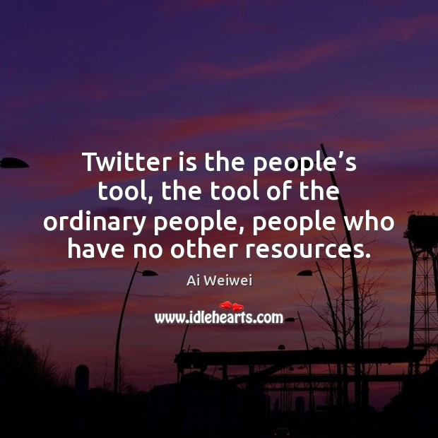 Twitter is the people's tool, the tool of the ordinary people, Image