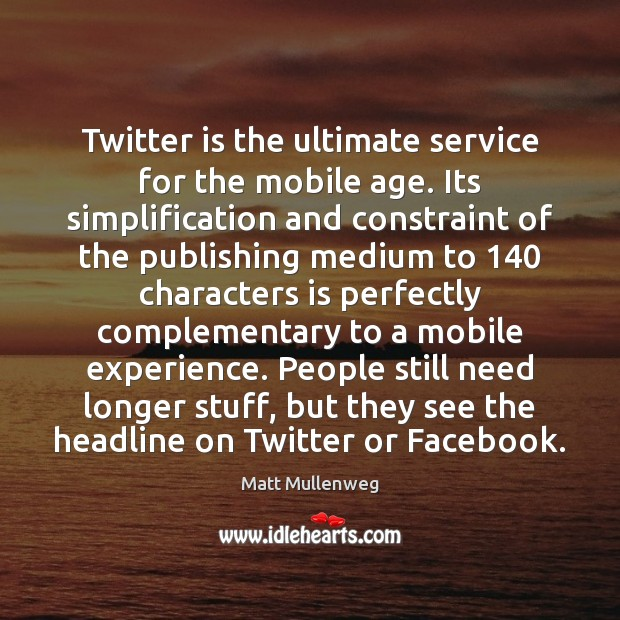 Twitter is the ultimate service for the mobile age. Its simplification and Image