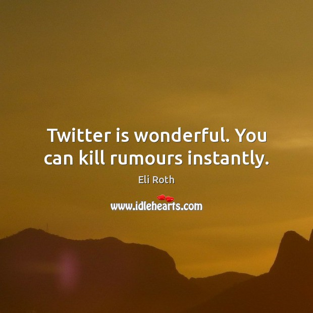 Image, Twitter is wonderful. You can kill rumours instantly.