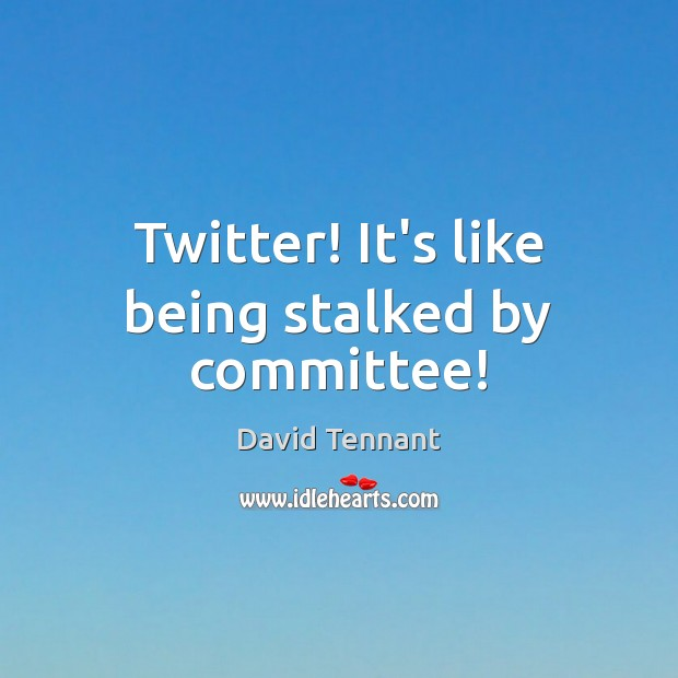 Twitter! It's like being stalked by committee! Image