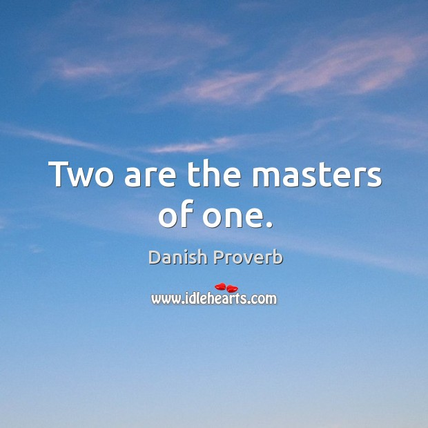 Image, Two are the masters of one.