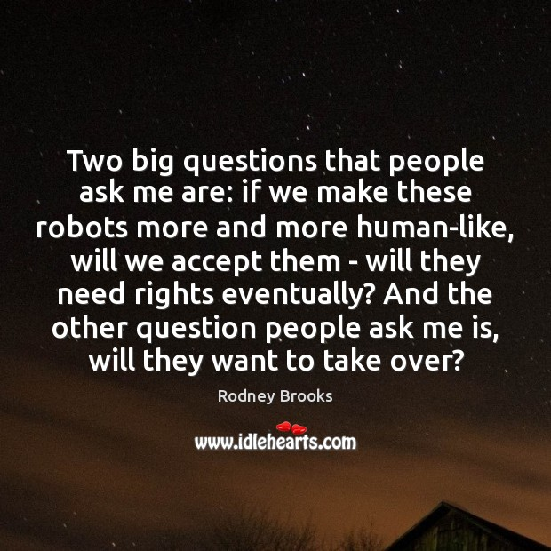 Two big questions that people ask me are: if we make these Rodney Brooks Picture Quote