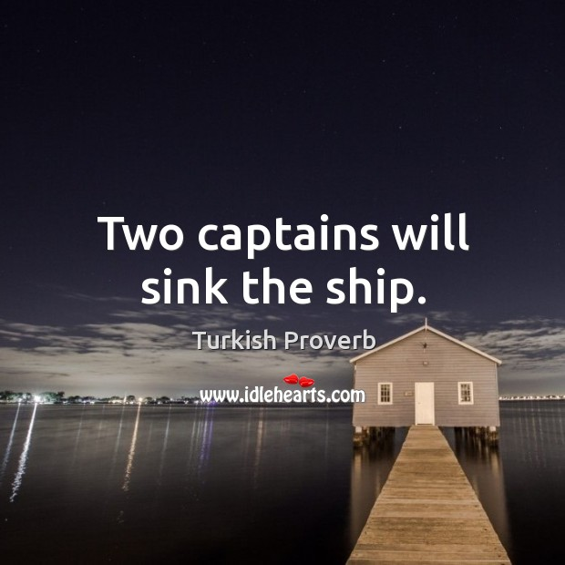 Two captains will sink the ship. Turkish Proverbs Image