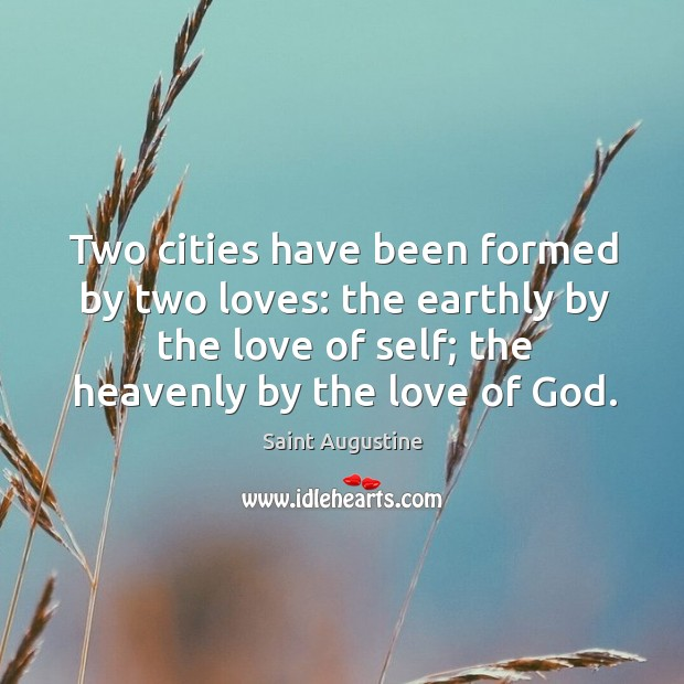Two cities have been formed by two loves: the earthly by the Image