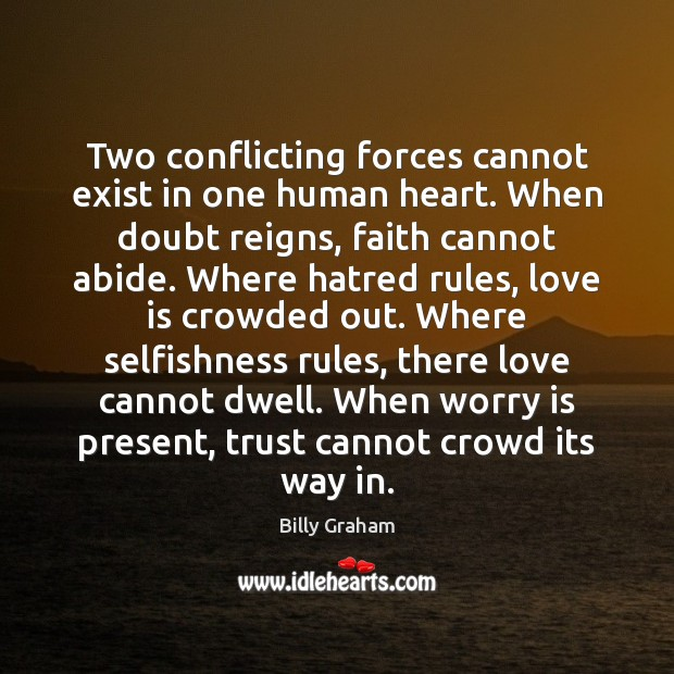 Two conflicting forces cannot exist in one human heart. When doubt reigns, Worry Quotes Image