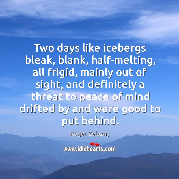 Image, Two days like icebergs bleak, blank, half-melting, all frigid, mainly out of