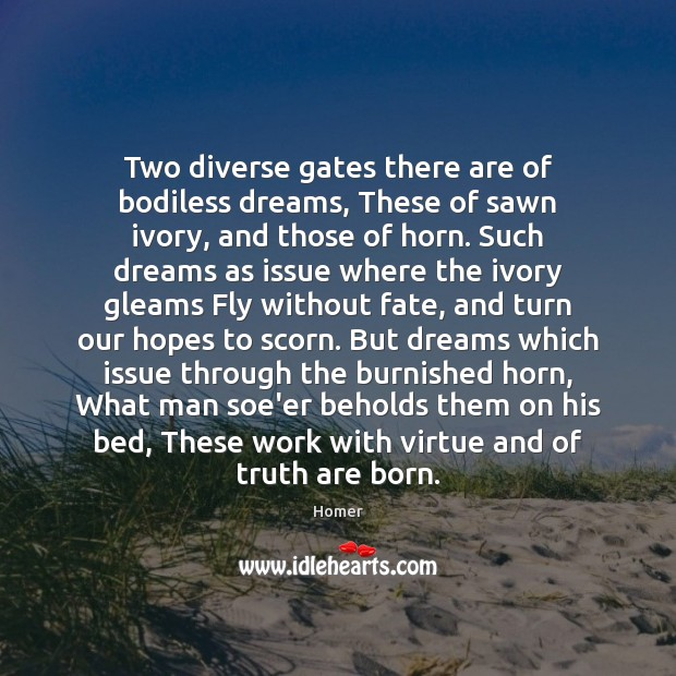 Two diverse gates there are of bodiless dreams, These of sawn ivory, Image