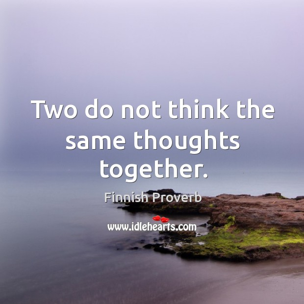 Two do not think the same thoughts together. Finnish Proverbs Image