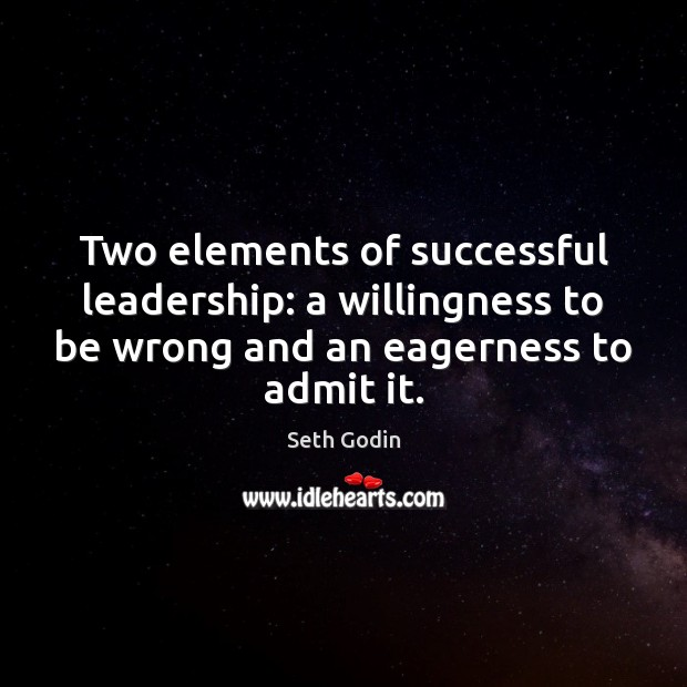 Two elements of successful leadership: a willingness to be wrong and an Image