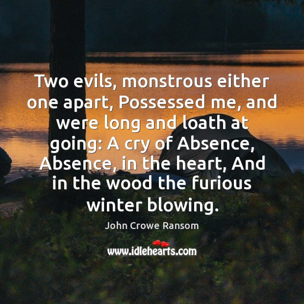 Two evils, monstrous either one apart, Possessed me, and were long and Winter Quotes Image