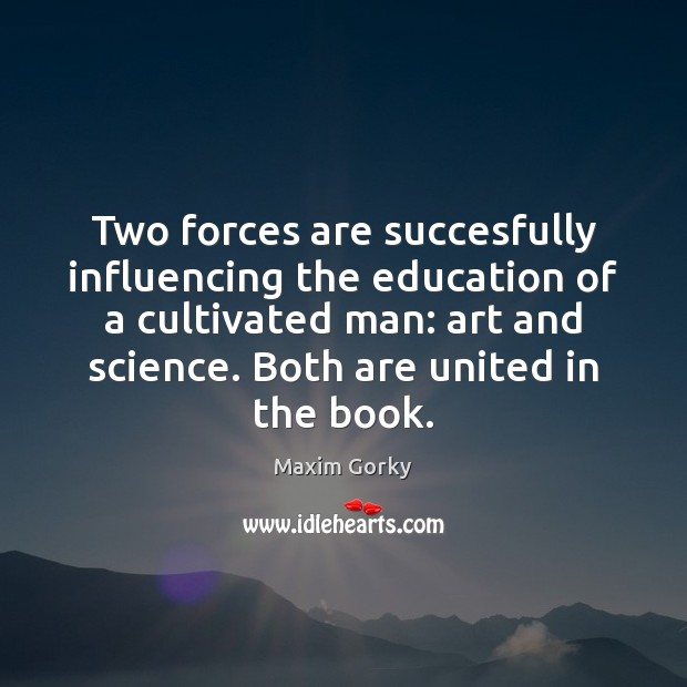 Image, Two forces are succesfully influencing the education of a cultivated man: art