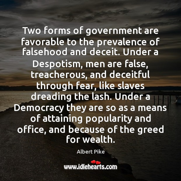 Two forms of government are favorable to the prevalence of falsehood and Albert Pike Picture Quote