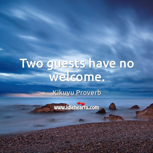 Two guests have no welcome. Kikuyu Proverbs Image