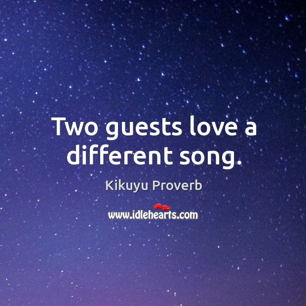 Two guests love a different song. Kikuyu Proverbs Image