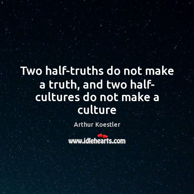 Image, Two half-truths do not make a truth, and two half- cultures do not make a culture