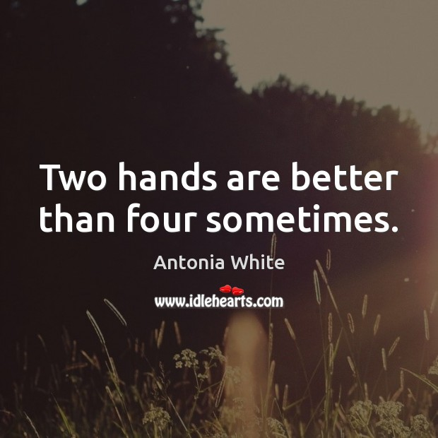 Image, Two hands are better than four sometimes.