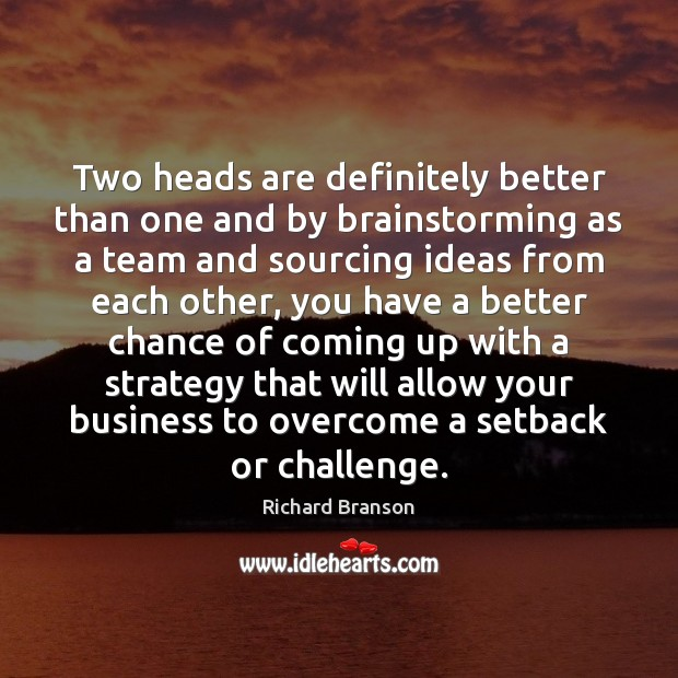 Two heads are definitely better than one and by brainstorming as a Image