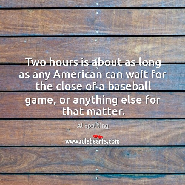Image, Two hours is about as long as any american can wait for the close of a baseball game, or anything else for that matter.