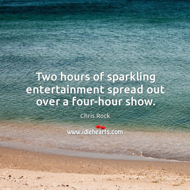 Two hours of sparkling entertainment spread out over a four-hour show. Image