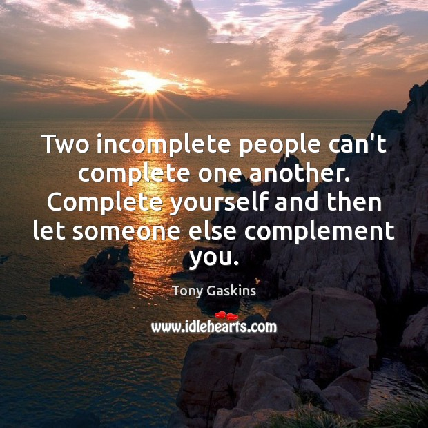 Two incomplete people can't complete one another. Complete yourself and then let Tony Gaskins Picture Quote