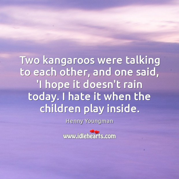 Image, Two kangaroos were talking to each other, and one said, 'I hope