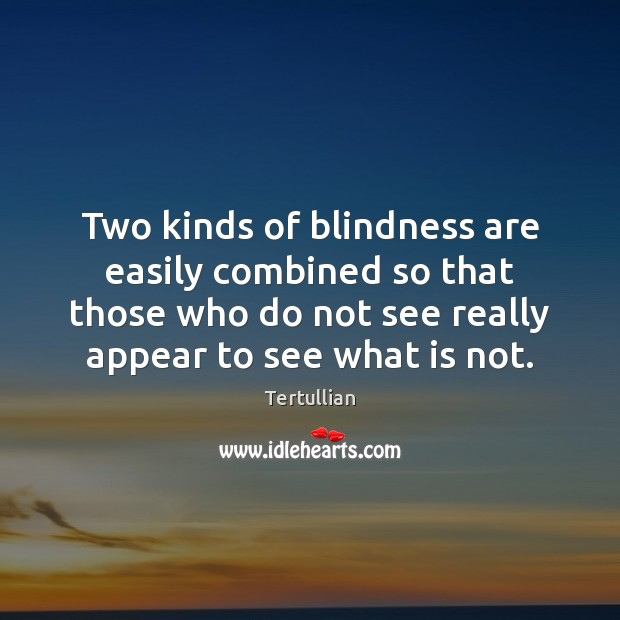 Two kinds of blindness are easily combined so that those who do Image