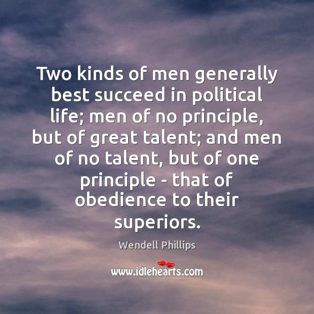 Two kinds of men generally best succeed in political life; men of Image