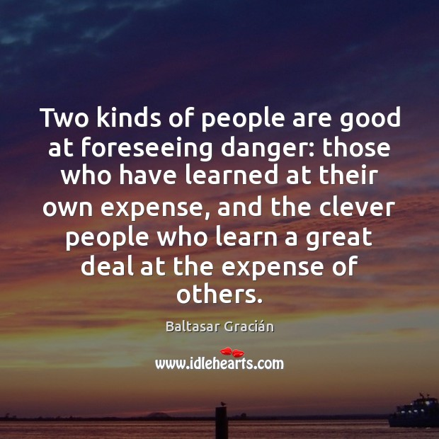 Two kinds of people are good at foreseeing danger: those who have Image