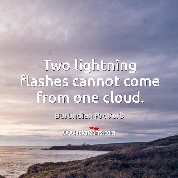 Two lightning flashes cannot come from one cloud. Burundian Proverbs Image