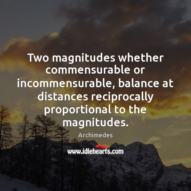 Image, Two magnitudes whether commensurable or incommensurable, balance at distances reciprocally proportional to