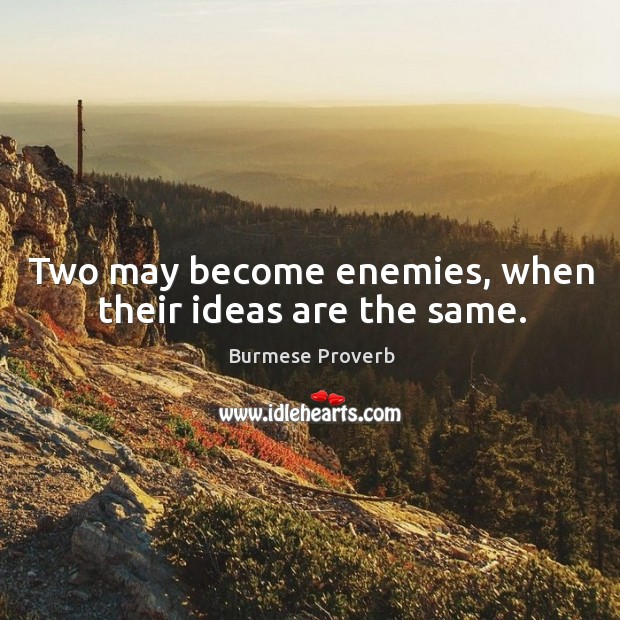Two may become enemies, when their ideas are the same. Burmese Proverbs Image