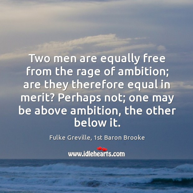 Two men are equally free from the rage of ambition; are they Image