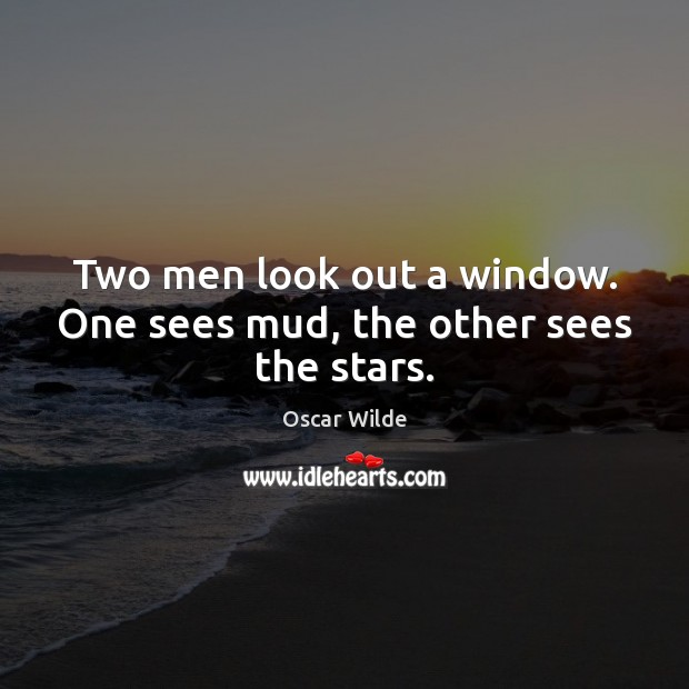 Image, Two men look out a window. One sees mud, the other sees the stars.