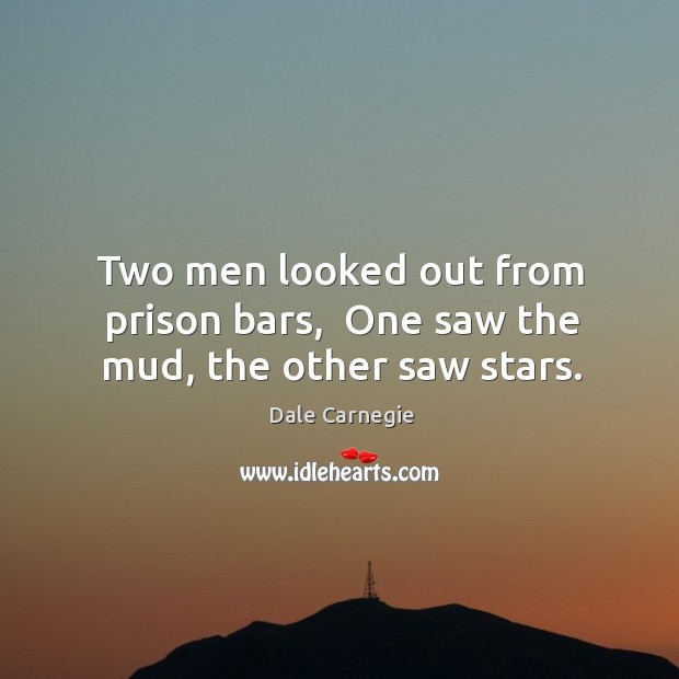 Image, Two men looked out from prison bars,  One saw the mud, the other saw stars.