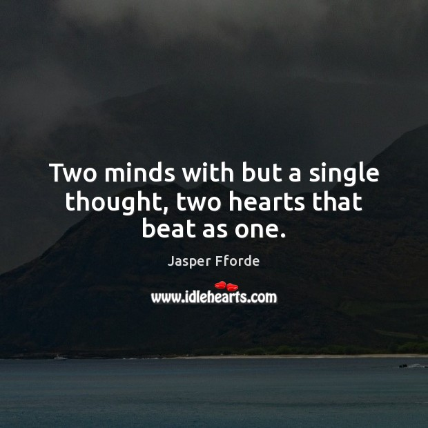 Image, Two minds with but a single thought, two hearts that beat as one.
