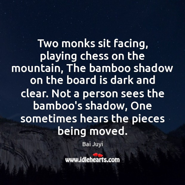 Two monks sit facing, playing chess on the mountain, The bamboo shadow Bai Juyi Picture Quote