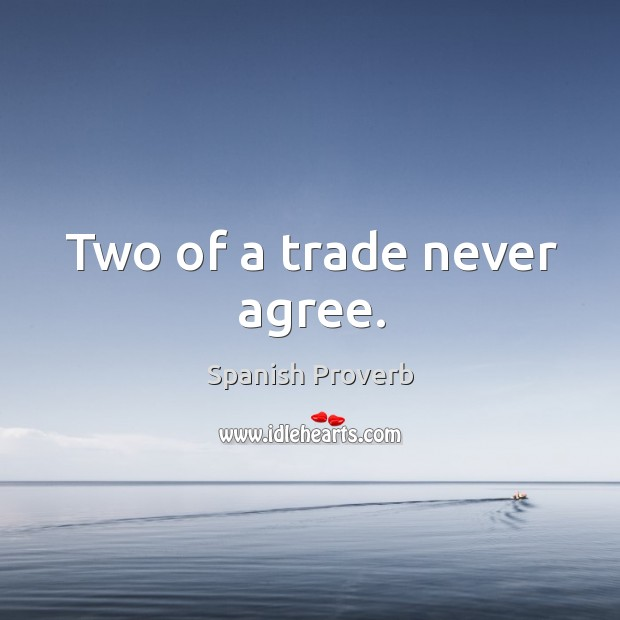 Image, Two of a trade never agree.