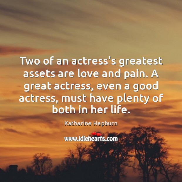 Image, Two of an actress's greatest assets are love and pain. A great