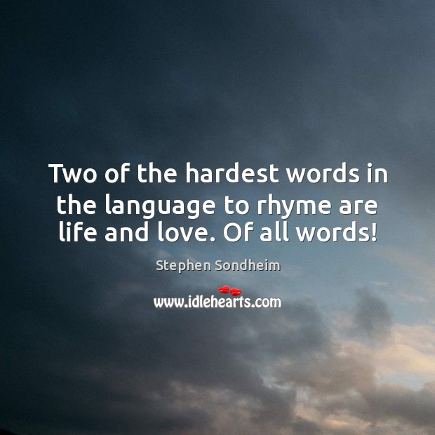 Image, Two of the hardest words in the language to rhyme are life and love. Of all words!