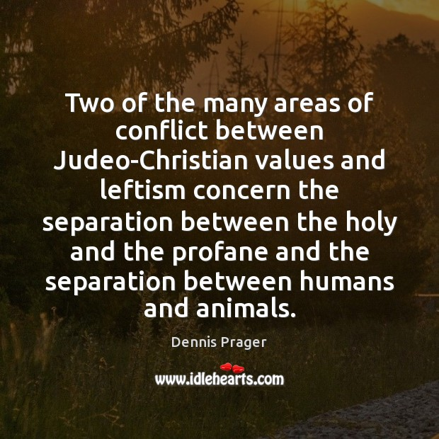 Two of the many areas of conflict between Judeo-Christian values and leftism Dennis Prager Picture Quote