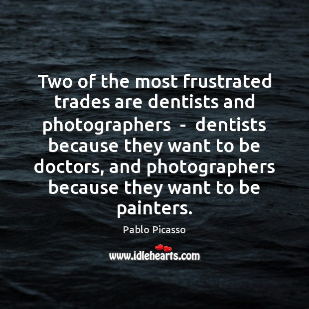 Image, Two of the most frustrated trades are dentists and photographers  –  dentists