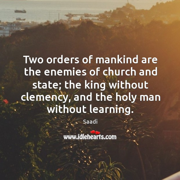 Two orders of mankind are the enemies of church and state; the Image