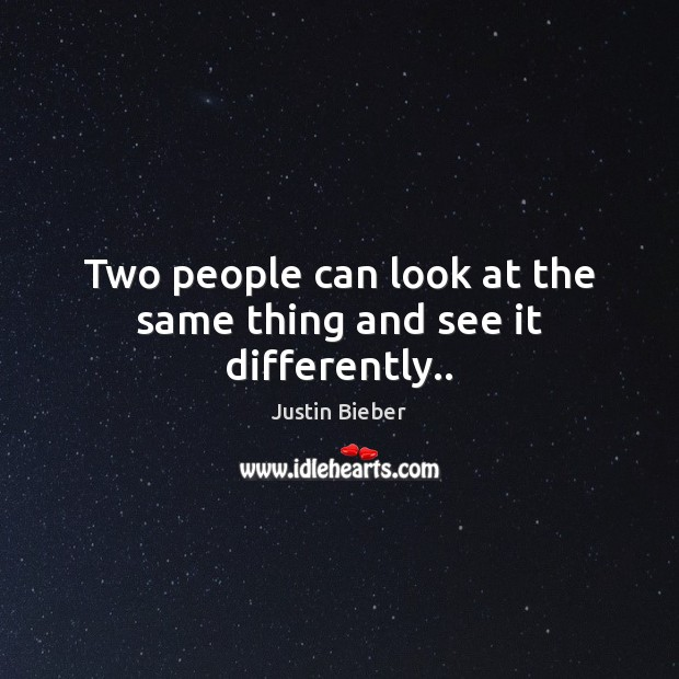 Two people can look at the same thing and see it differently.. Image