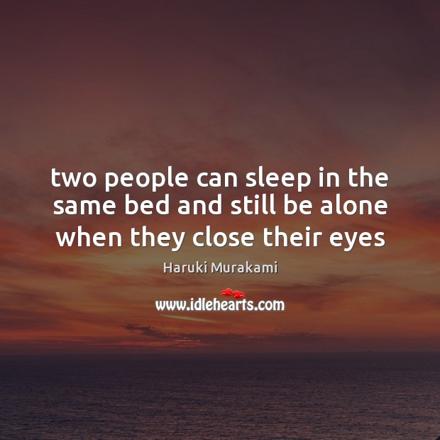 Two people can sleep in the same bed and still be alone when they close their eyes Image