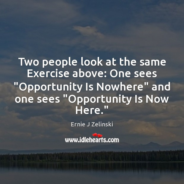 """Two people look at the same Exercise above: One sees """"Opportunity Is Ernie J Zelinski Picture Quote"""