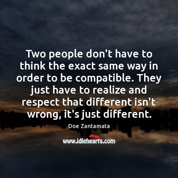 Image, Two people to be compatible, have to realize and respect that being different isn't wrong.